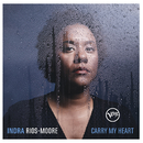 Carry My Heart/Indra Rios-Moore