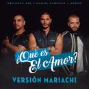 ¿Qué Es El Amor? (Versión Mariachi)/Daniel Elbittar, Espinoza Paz, Nacho