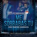 Me Sobrabas Tú (En Vivo)/Banda Los Recoditos, Pancho Barraza