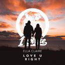 Love U Right/Ella Claire