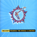 Reload! Frankie: The Whole 12 Inches/Frankie Goes To Hollywood