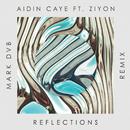 Reflections (Mark DVB Remix) (feat. Ziyon)/Aidin Caye
