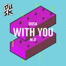 With You/DUSK, M.O