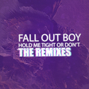 HOLD ME TIGHT OR DON'T (The Remixes)/Fall Out Boy