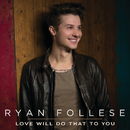 Love Will Do That To You/Ryan Follese