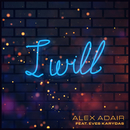 I Will (feat. Eves Karydas)/Alex Adair