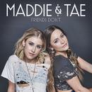 Friends Don't/Maddie & Tae