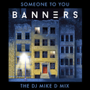 Someone To You (The DJ Mike D Mix)/BANNERS