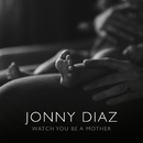 Watch You Be A Mother/Jonny Diaz