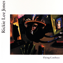 Flying Cowboys/Rickie Lee Jones