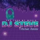 You Turn My World (feat. Michael Matebe)/DJ Steve
