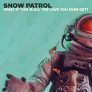 What If This Is All The Love You Ever Get?/Snow Patrol