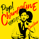 Pop! Champagne (Remixes)/Sinclair