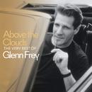 Above The Clouds The Very Best Of Glenn Frey/Glenn Frey