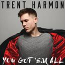 You Got 'Em All/Trent Harmon