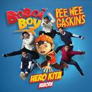 Boboiboy Hero Kita/Pee Wee Gaskins