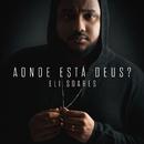 Aonde Está Deus?/Eli Soares