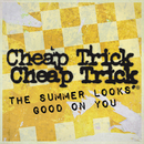 The Summer Looks Good On You/Cheap Trick