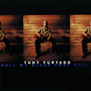 Roll My Blues Away/Tony Furtado