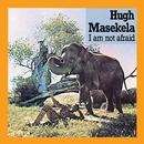 I Am Not Afraid/Hugh Masekela