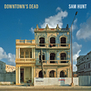 Downtown's Dead/Sam Hunt