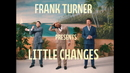 Little Changes/Frank Turner