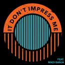 It Don't Impress Me (feat. Madi Banja)/MagnusTheMagnus