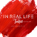 Tattoo (How 'Bout You) (Acoustic)/In Real Life