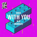 With You (Remixes)/DUSK, M.O