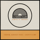 Think About You / Don't Cry/A-Sides Club