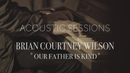 Our Father Is Kind (Acoustic Sessions)/Brian Courtney Wilson