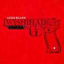 I Wish I Had A Gun/Aeon Blank