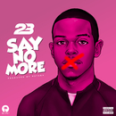 Say No More/23 Unofficial