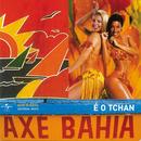 Axé Bahia/É O Tchan
