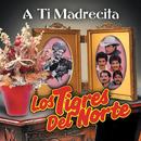 A Ti Madrecita/Los Tigres Del Norte