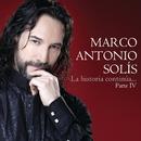 La Historia Continúa...Parte IV/Marco Antonio Solís