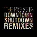 Downtown Shutdown (Remixes)/The Presets