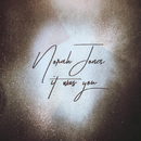 It Was You/Norah Jones