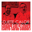 Cuidado Con El Cyborg (Corre Sarah Connor)/Ojete Calor
