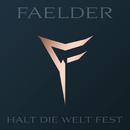 Halt die Welt fest/FAELDER