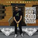 Diamonds Weren't Good Enough/Andy O' Brien