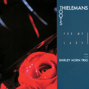 For My Lady/Toots Thielemans, The Shirley Horn Trio