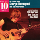 Essential Recordings: One Bourbon, One Scotch, One Beer/George Thorogood And The Destroyers