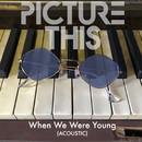 When We Were Young (Acoustic)/Picture This