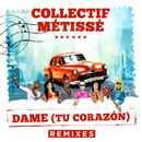 Dame (Tu Corazón) (Remixes)/Collectif Métissé