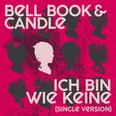 Ich bin wie keine (Single Version)/Bell, Book & Candle