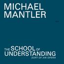 The School Of Understanding/Michael Mantler