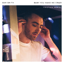 Baby, You Make Me Crazy (Friction Remix)/Sam Smith