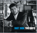 Two Shots/Matt Dusk