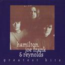Greatest Hits/Hamilton, Joe Frank & Reynolds